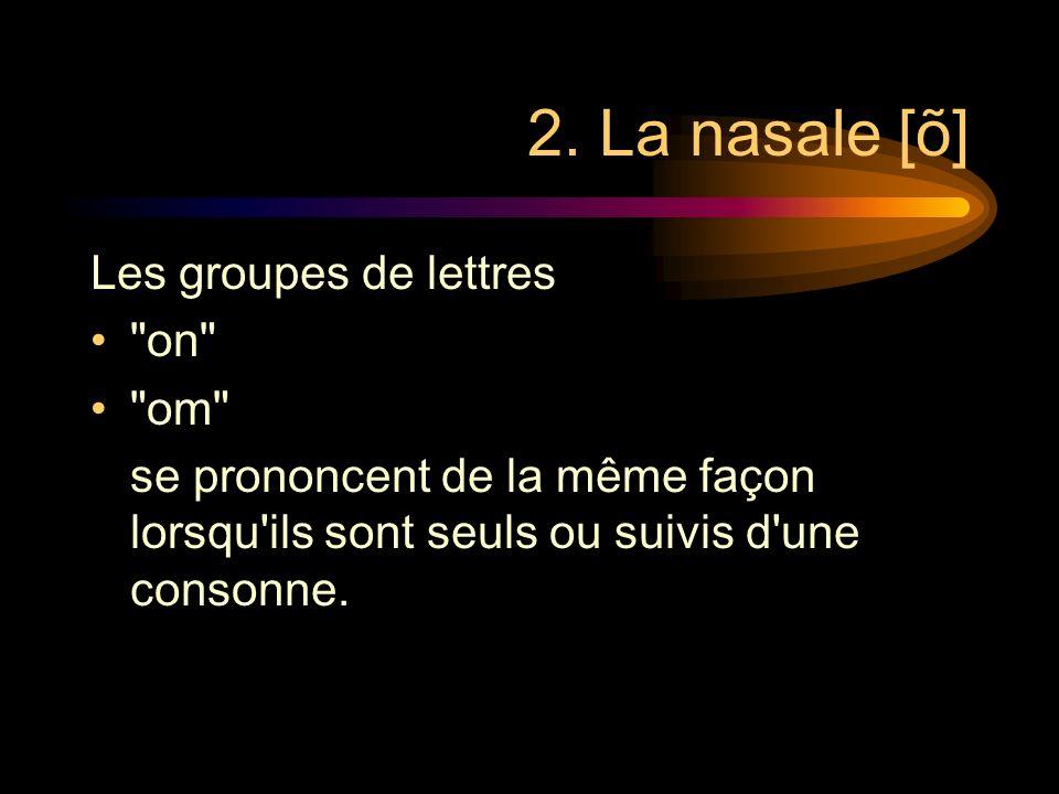2. La nasale [õ] Les groupes de lettres on om